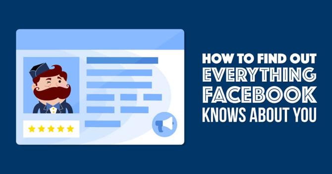 Làm thế nào để Facebook tìm tất cả những thông tin về bạn