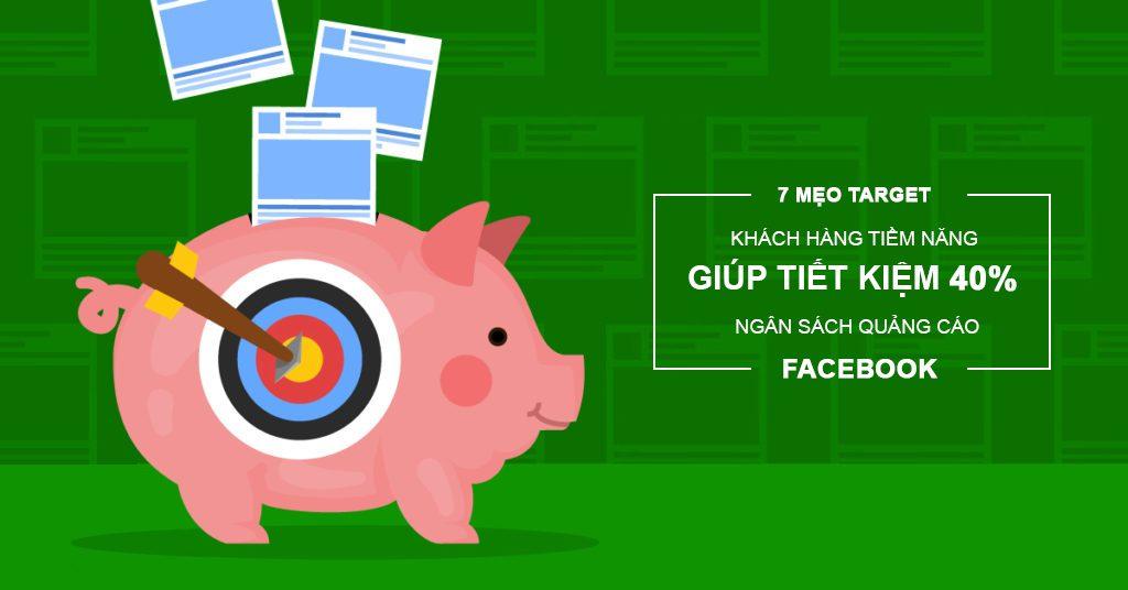 7 mẹo target khách hàng tiềm năng giúp tiết kiệm 40% ngân sách quảng cáo Facebook