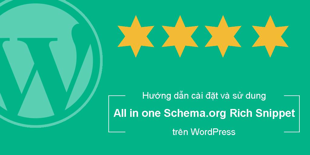 Hướng dẫn cài đặt và sử dụng công cụ all in one Schema.org rich snippet