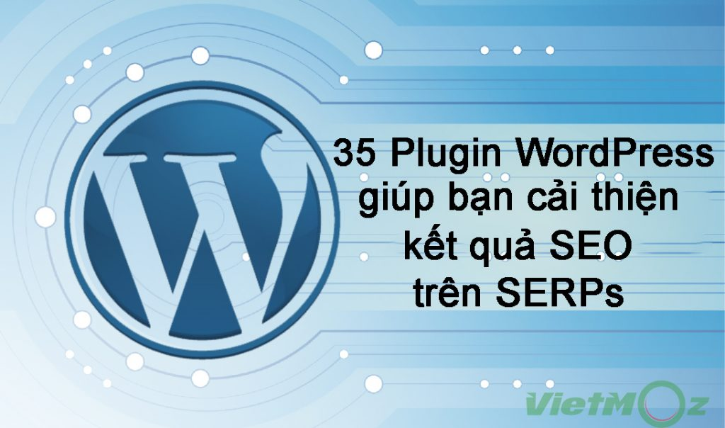 35 Plugin WordPress giúp cải thiện kết quả SEO trên SERPs